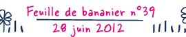 Feuille de bananier n°39 - 27 juin 2012